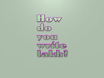 How do you write lakh?