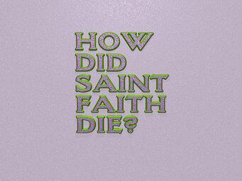 How did Saint Faith die?