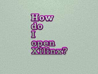 How do I open Xilinx?