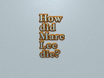How did Marc Lee die?