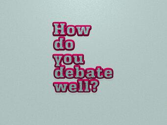How do you debate well?
