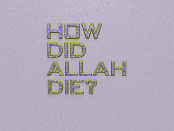 How did Allah die?