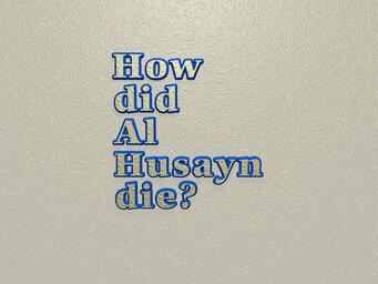 How did Al Husayn die?