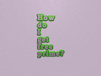 How do I get free prime?
