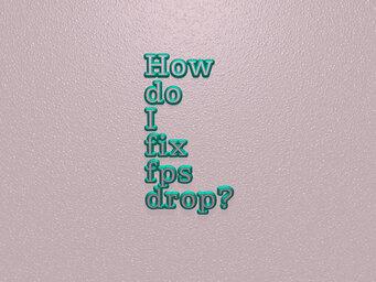 How do I fix fps drop?