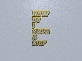 How do I save a big?