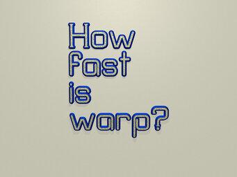 How fast is warp?