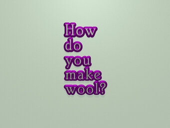 How do you make wool?