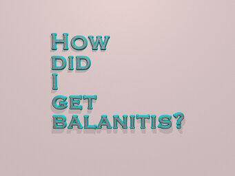 How did I get balanitis?