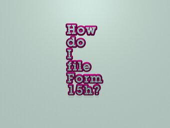 How do I file Form 15h?