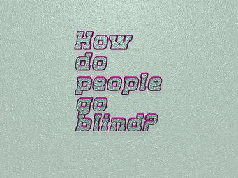 How do people go blind?