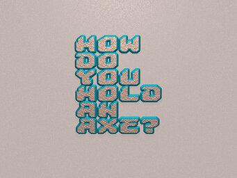 How do you hold an AXE?