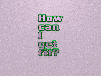 How can I get fit?