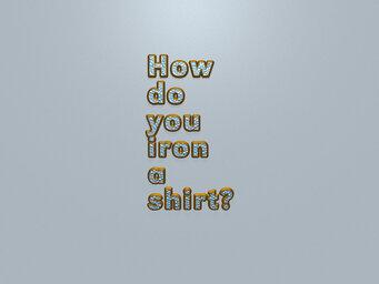 How do you iron a shirt?