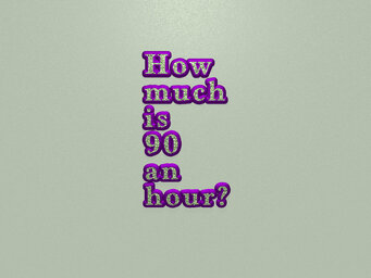 How much is 90 an hour?