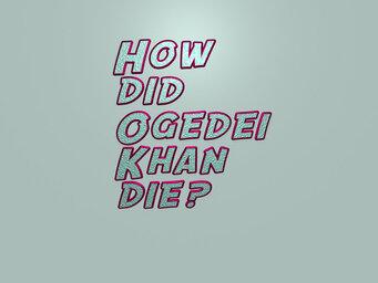 How did Ogedei Khan die?