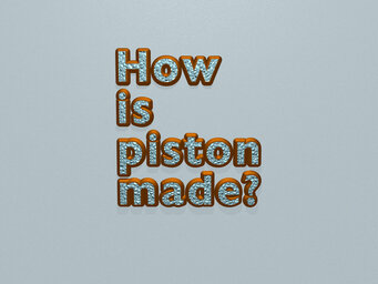 How is piston made?