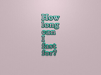 How long can I fast for?