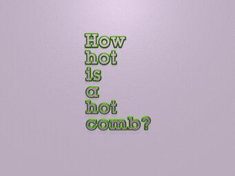 How hot is a hot comb?
