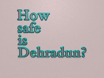 How safe is Dehradun?