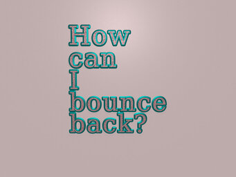 How can I bounce back?