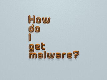 How do I get malware?