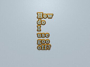 How do I use goo off?