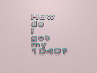 How do I get my 1040?