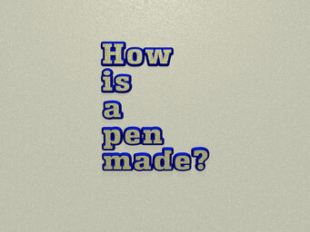 How is a pen made?