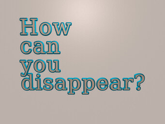 How can you disappear?