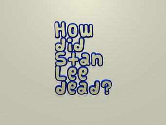 How did Stan Lee dead?