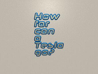 How far can a Tesla go?