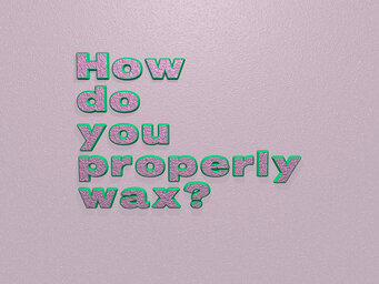 How do you properly wax?