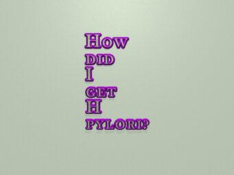 How did I get H pylori?