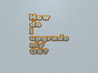 How do I upgrade my OS?