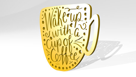 Wake up with a cup of coffee sign